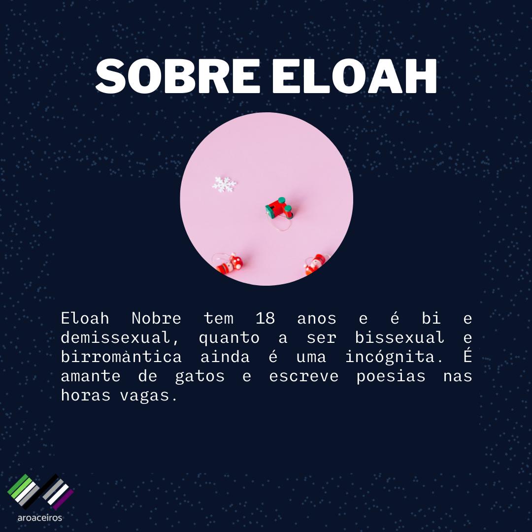 fundo azul com estrelas e uma mini bio de Eloah: Eloah Nobre tem 18 anos e é bi e demissexual, quanto a ser bissexual e birromântica é um incógnita, É amante de gatos e escrever poesias nas horas vagas.